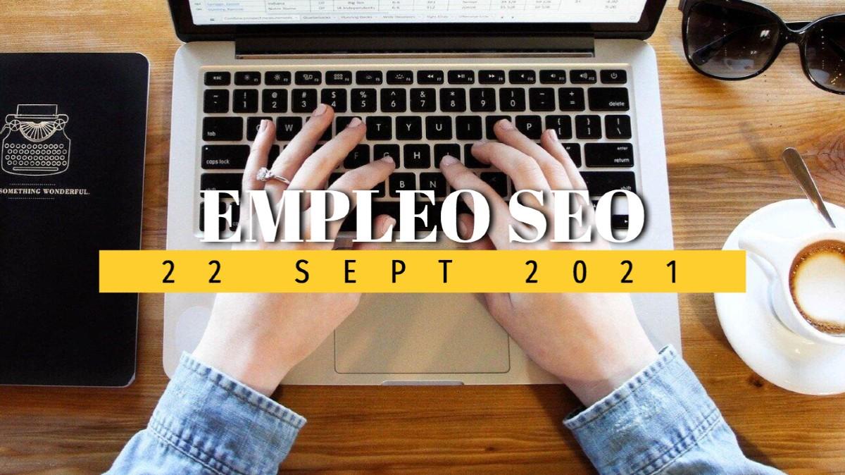 Empleo SEO actualizado a 22 de septiembre de 2021