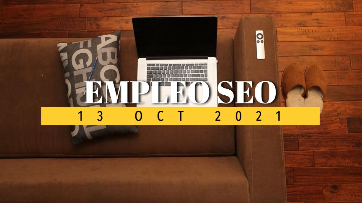 Ofertas de empleo SEO recopiladas hasta hoy, día 13 de octubre de 2021